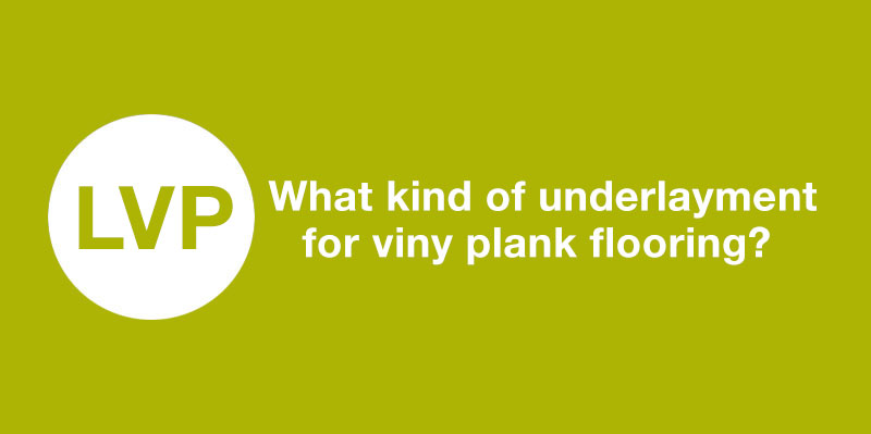 What Kind Of Underlayment For Vinyl Plank Flooring Mp